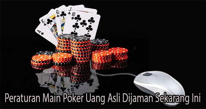 Peraturan Main Poker Uang Asli Dijaman Sekarang Ini