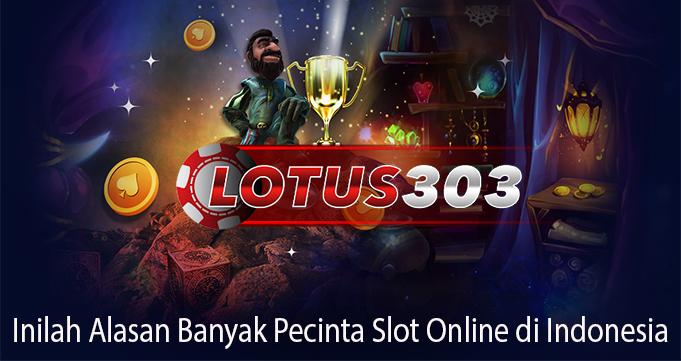 Inilah Alasan Banyak Pecinta Slot Online di Indonesia