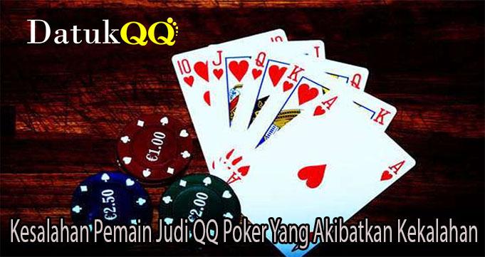 Kesalahan Pemain Judi QQ Poker Yang Akibatkan Kekalahan