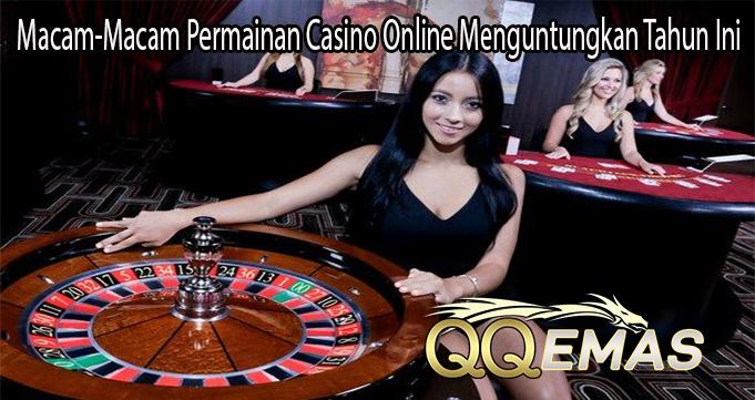 Macam-Macam Permainan Casino Online Menguntungkan Tahun Ini